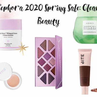 Sephora 2020 Spring Sale: My Top Picks in Clean Beauty